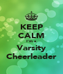 KEEP CALM I'm a Varsity Cheerleader - Personalised Poster A4 size