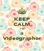 KEEP CALM I'm  a  Videographor - Personalised Poster A4 size