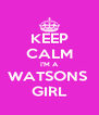 KEEP CALM I'M A WATSONS  GIRL - Personalised Poster A4 size