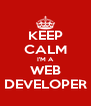 KEEP CALM I'M A WEB DEVELOPER - Personalised Poster A4 size