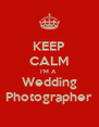 KEEP CALM I'M A  Wedding Photographer - Personalised Poster A4 size