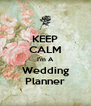 KEEP CALM I'm A Wedding Planner - Personalised Poster A4 size