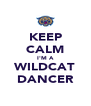 KEEP CALM I'M A WILDCAT DANCER - Personalised Poster A4 size