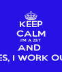 KEEP CALM I'M A ZET AND  YES, I WORK OUT - Personalised Poster A4 size