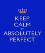 KEEP CALM I'M  ABSOLUTELY PERFECT - Personalised Poster A4 size