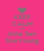 KEEP CALM I'M Aina San SooYoung - Personalised Poster A4 size