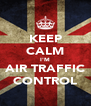 KEEP CALM I'M AIR TRAFFIC CONTROL - Personalised Poster A4 size