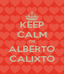 KEEP CALM I'M ALBERTO CALIXTO - Personalised Poster A4 size