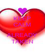 KEEP CALM I'M ALREADY TAKEN - Personalised Poster A4 size