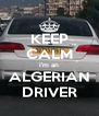 KEEP CALM i'm an ALGERIAN DRIVER - Personalised Poster A4 size