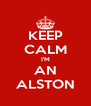 KEEP CALM I'M AN ALSTON - Personalised Poster A4 size