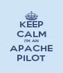 KEEP CALM I'M AN APACHE PILOT - Personalised Poster A4 size