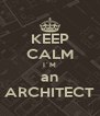 KEEP CALM I´M an ARCHITECT - Personalised Poster A4 size