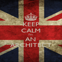 KEEP CALM I'm AN ARCHITECT - Personalised Poster A4 size