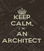 KEEP CALM, I´M AN ARCHITECT - Personalised Poster A4 size