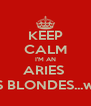 KEEP CALM I'M AN ARIES  WHO LOVES BLONDES...well, just one - Personalised Poster A4 size