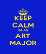 KEEP CALM I'M AN ART MAJOR - Personalised Poster A4 size