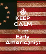 KEEP CALM I'm an Early Americanist - Personalised Poster A4 size