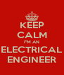 "KEEP CALM I""M AN ELECTRICAL ENGINEER - Personalised Poster A4 size"