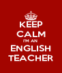 KEEP CALM I'M AN  ENGLISH TEACHER - Personalised Poster A4 size