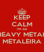 KEEP CALM I'M AN HEAVY METAL METALEIRA - Personalised Poster A4 size