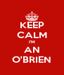 KEEP CALM I'M AN O'BRIEN - Personalised Poster A4 size