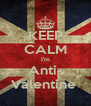 KEEP CALM I'm Anti- Valentine  - Personalised Poster A4 size
