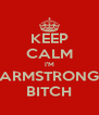 KEEP CALM I'M ARMSTRONG BITCH - Personalised Poster A4 size