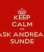 KEEP CALM I'M ASK ANDREAS SUNDE - Personalised Poster A4 size