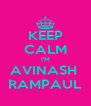 KEEP CALM I'M AVINASH  RAMPAUL - Personalised Poster A4 size