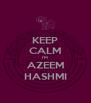 KEEP CALM I'M AZEEM HASHMI - Personalised Poster A4 size
