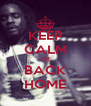KEEP CALM I'M BACK HOME - Personalised Poster A4 size