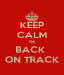 KEEP CALM I'M BACK  ON TRACK - Personalised Poster A4 size