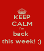 KEEP CALM i`m  back  this week! ;) - Personalised Poster A4 size