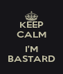 KEEP CALM  I'M BASTARD - Personalised Poster A4 size