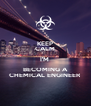 KEEP CALM I'M  BECOMING A CHEMICAL ENGINEER - Personalised Poster A4 size