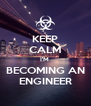 KEEP CALM I'M  BECOMING AN ENGINEER - Personalised Poster A4 size