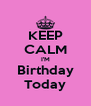 KEEP CALM I'M Birthday Today - Personalised Poster A4 size