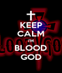 KEEP CALM I'M BLOOD GOD - Personalised Poster A4 size