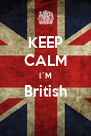 KEEP CALM I´M British  - Personalised Poster A4 size
