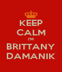 KEEP CALM I'M BRITTANY DAMANIK - Personalised Poster A4 size