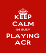 KEEP CALM I'M BUSY PLAYING ACR - Personalised Poster A4 size