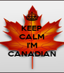 KEEP CALM  I'M CANADIAN - Personalised Poster A4 size