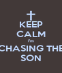 KEEP CALM I'm CHASING THE SON - Personalised Poster A4 size