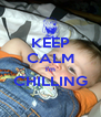 KEEP CALM I'm CHILLING  - Personalised Poster A4 size