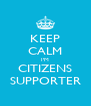 KEEP CALM I'M CITIZENS SUPPORTER - Personalised Poster A4 size