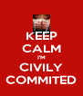 KEEP CALM I'M CIVILY COMMITED - Personalised Poster A4 size