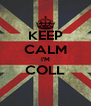 KEEP CALM I'M COLL  - Personalised Poster A4 size
