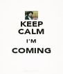 KEEP CALM I'M COMING  - Personalised Poster A4 size