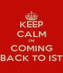 KEEP CALM I'M COMING BACK TO IST - Personalised Poster A4 size